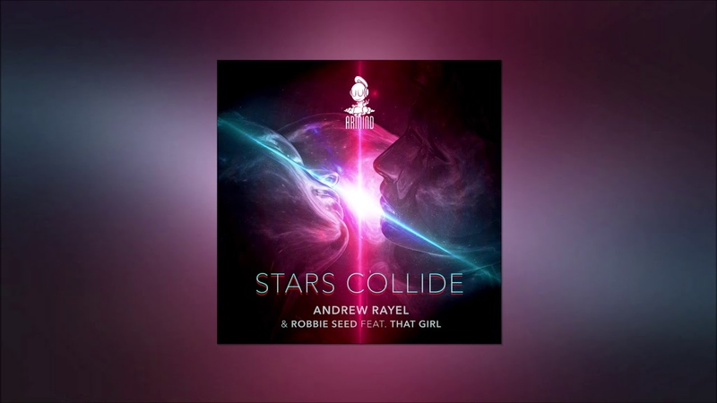 Andrew Rayel Robbie Seed feat. That Girl - Stars Collide (Mercurial Virus Remix)