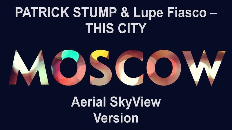 Patrick Stump Fall Out Boy vs Lupe Fiasco This City Moscow Aerial SkyView Version