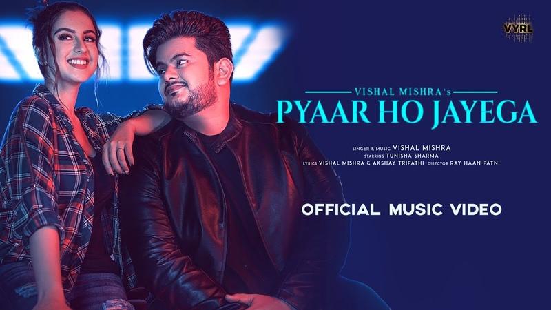 Pyaar Ho Jayega Official Video Vishal Mishra Tunisha Sharma Akshay Tripathi VYRL Originals