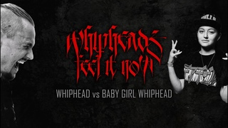 WHIPHEAD VS BABY GIRL WHIPHEAD