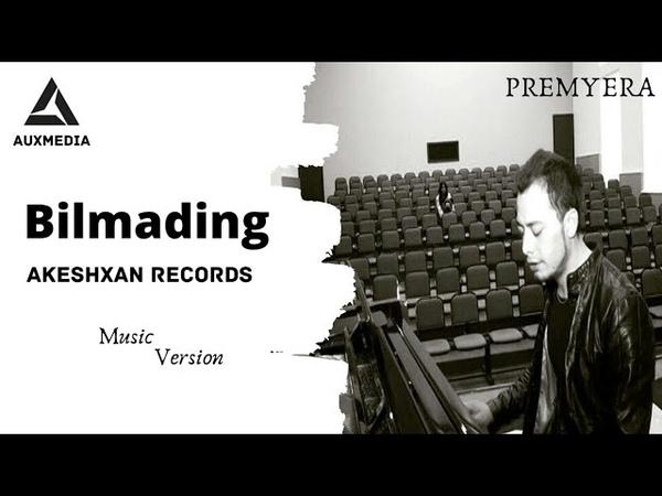 Akeshxan Records Bilmading Акешхан Рекордс Билмадинг music version