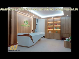 An Viet House - Thiết kế thi công nội thất văn phòng Person Life - Hà Nội