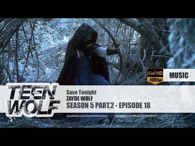 ZAYDE WØLF Save Tonight Teen Wolf 5x18 Music HD