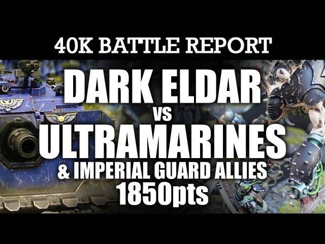 Dark Eldar vs Ultramarines and IG Allies 40K Battle Report CLOAK DAGGER! 7th Edition 1850pts | HD