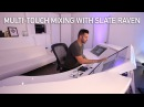 Multi-Touch Mixing With The Slate RAVEN Console