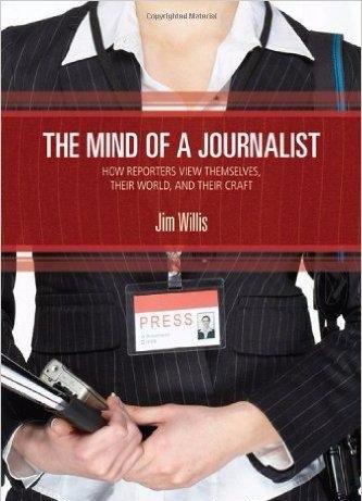 The Mind of a Journalist How Reporters View Themselves- Their World- and Their Craft