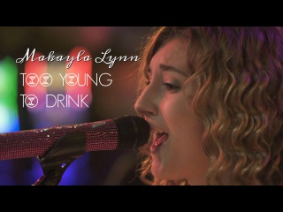 Makayla Lynn - TOO YOUNG TO DRINK - Official Music Video