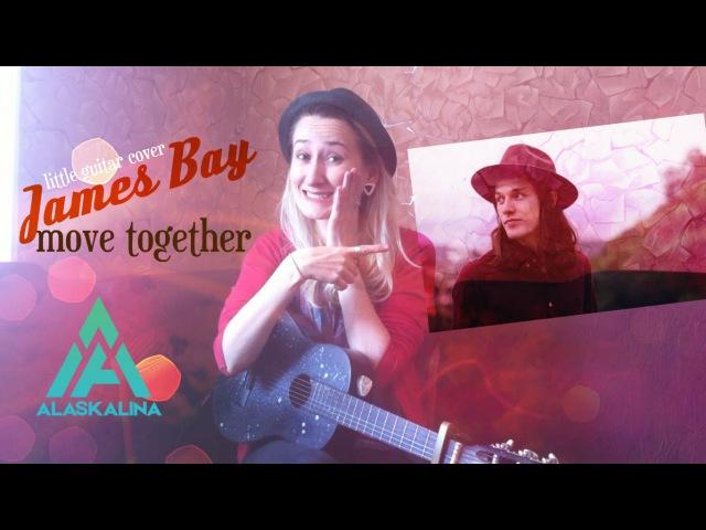 James Bay Move Together AlaskAlinA little guitar cover