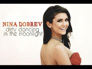 Nina Dobrev | Dirty dancing in the moonlight
