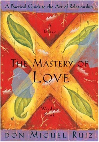 Ruiz - The Mastery Of Love  A Practical Guide to the Art of Relationship