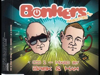BONKERS VOL. 17 [CD 1 - FULL MIX 72:32 MIN] BRISK & HAM (REBOOTED HD HQ HIGH QUALITY 2007)