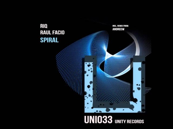 RIQ Raul Facio Spiral Original Mix UNITY RECORDS