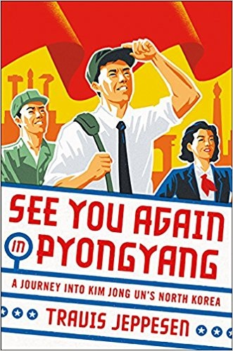 See You Again in Pyongyang A Journey into Kim Jong Un's North Korea