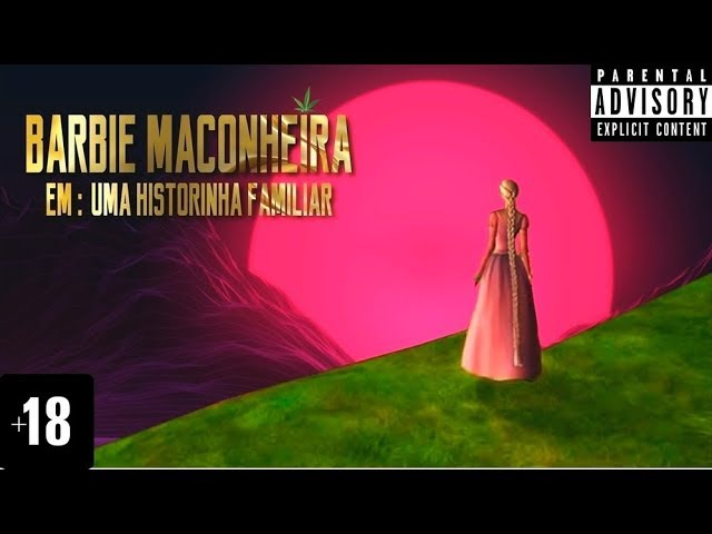 Barbie Maconheira em: Historinha Familiar.