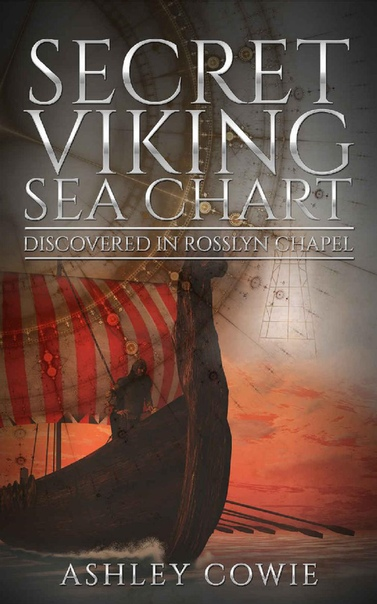 Secret Viking Sea Chart Discovered in Rosslyn Chapel by Ashley Cowie