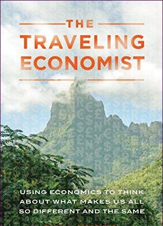 The Traveling Economist Using Economics to Think about What Makes Us All So Different and the Same