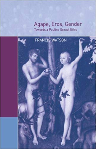 Francis Watson-Agape, Eros, Gender  Towards a Pauline Sexual Ethic-Cambridge University Press (2000)
