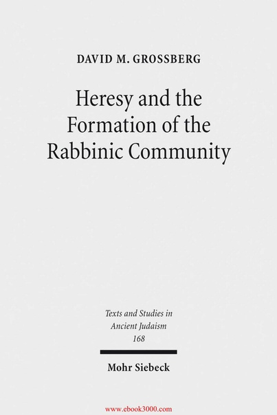 Heresy and the Formation of the Rabbinic Community (Texts and Studies in Ancient Judaism) by David M Grossberg