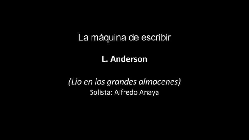 La máquina de escribir L Anderson Dir Miguel Roa Máquina de escribir Alfredo Anaya