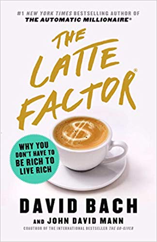The Latte Factor by David Bach, John David Mann