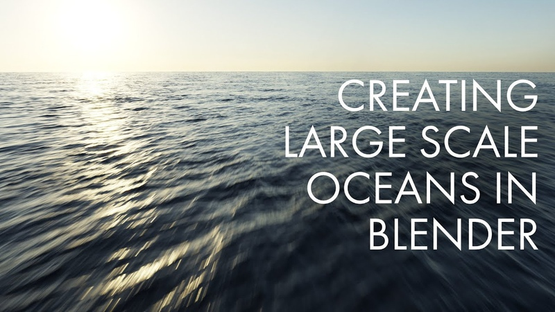 Create Large Scale Oceans in Blender 2.8