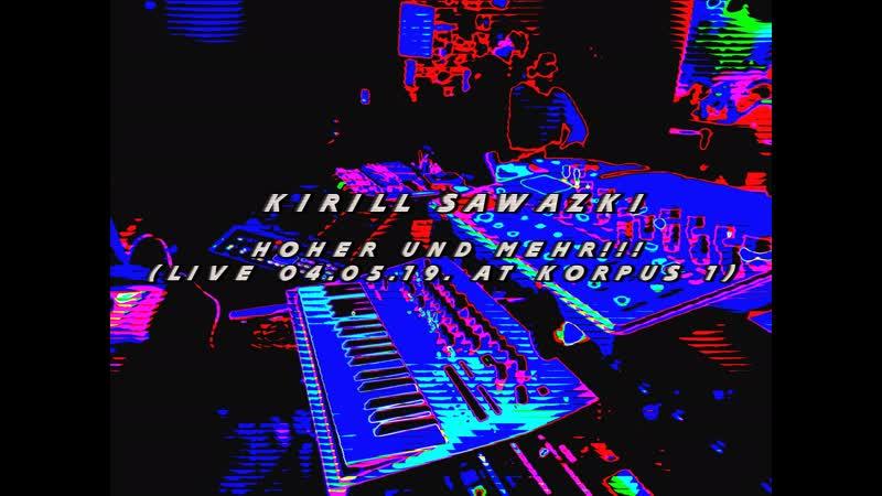 Kirill Sawazki Hoher und mehr Live 04 05 19 at Korpus 1