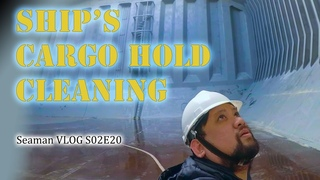 Cleaning the Ship's Cargo Hold   Seaman Vlog