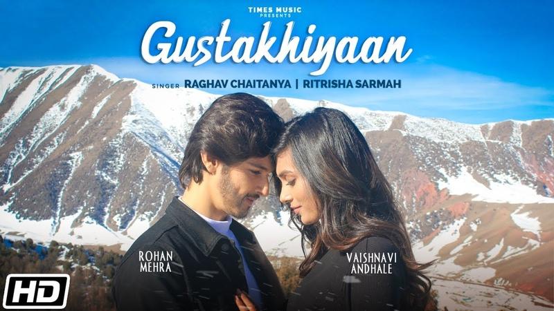 Gustakhiyaan Raghav Chaitanya Ritrisha Sarmah Anurag Saikia Rohan M Latest Love Songs 2020
