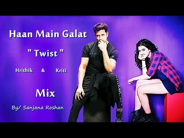 Haan Main Galat Mix Hrithik Roshan and Kriti Sanon VM Arijit Singh Love Aaj Kal