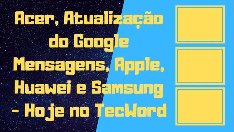 Acer Atualização do Google Mensagens Apple Huawei e Samsung Hoje no TecWord
