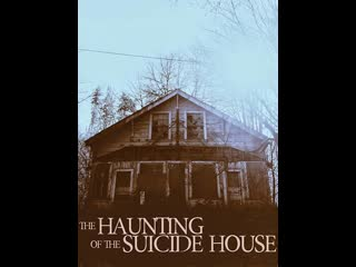 Дом самоубийц | the haunting of the suicide house (2019)