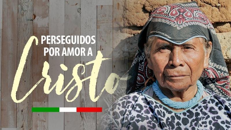 México perseguidos por amor a Cristo