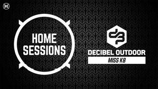 HOME SESSIONS x Decibel outdoor | Miss K8