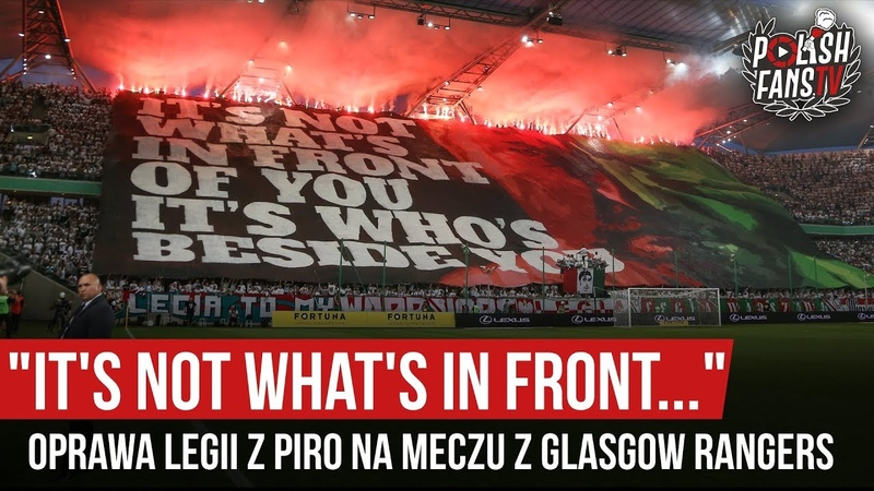 IT'S NOT WHAT'S IN FRONT oprawa Legii z piro na meczu z Glasgow Rangers 22 08 2019 r