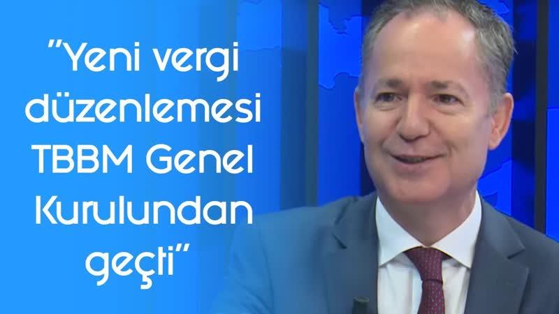 Yeni vergi düzenlemesi TBBM Genel Kurulundan geçti l Parasal l 22 Kasım 2019 l Oral Erdoğan