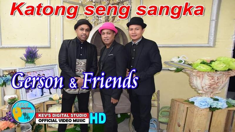 KATONG SENG SANGKA - GERSON FRIENDS - KEVS DIGITAL STUDIO ( OFFICIAL VIDEO MUSIC )