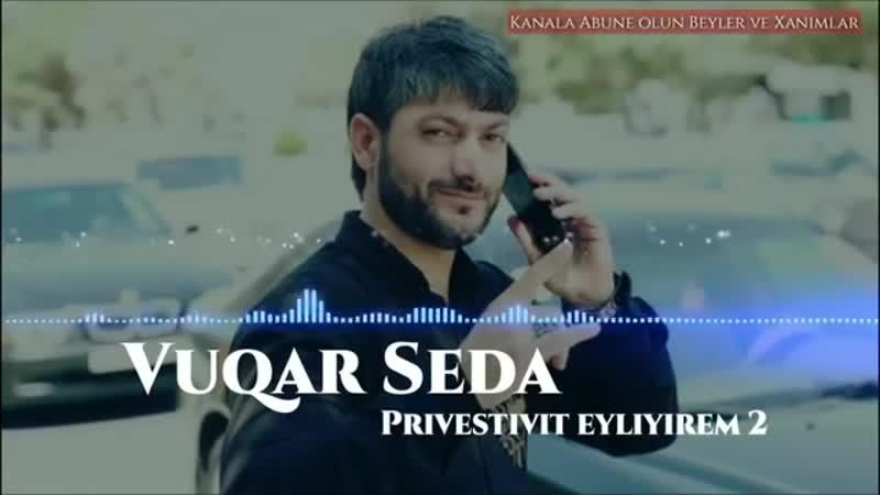 Vuqar Seda - Privestivit Eliyirəm 2018.mp4