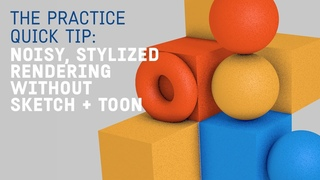 Quick Tip: Create a Noisy Stylized Render without Sketch + Toon // The Practice 235