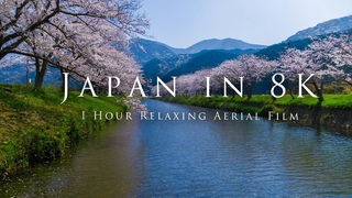 Japan in 8K- 1 Hour Relaxing Aerial Film