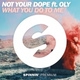 Not Your Dope feat. Oly - What You Do to Me