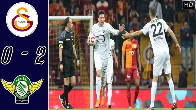 Galatasaray 0 2 Teleset Mobilya Akhisarspor HD Maç Özeti ZTK 18 04 2018