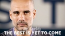 THE BEST IS YET TO COME | Pep Guardiola