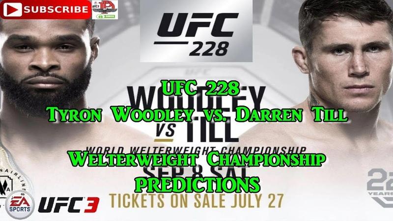 UFC 228 UFC Welterweight Championship Tyron Woodley vs. Darren Till Predictions UFC 3