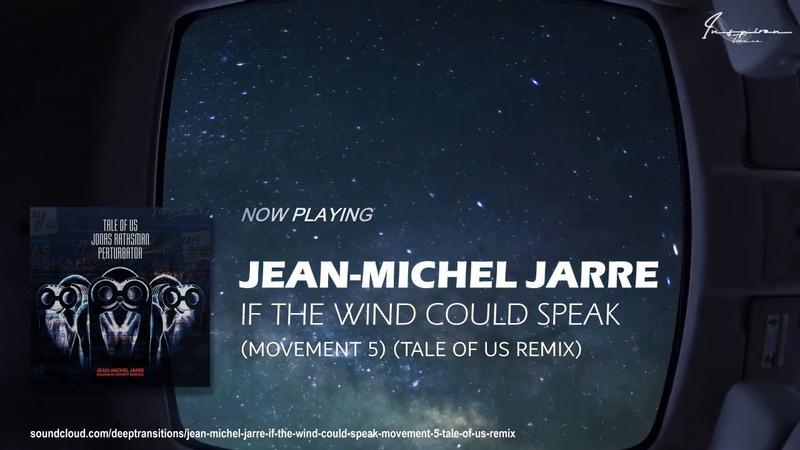 Jean Michel Jarre If The Wind Could Speak movement 5 Tale Of Us Remix