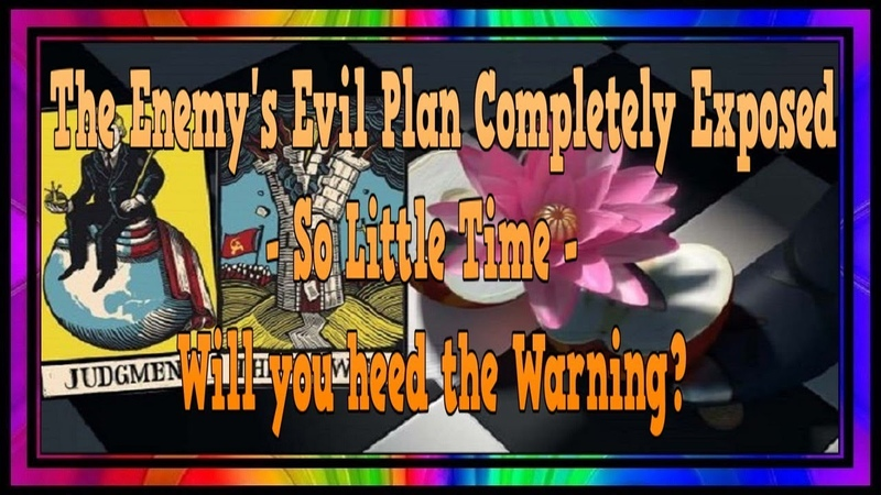 The Enemy's Evil Plan Completely Exposed ~ So Little Time ~ Will you heed the Warning