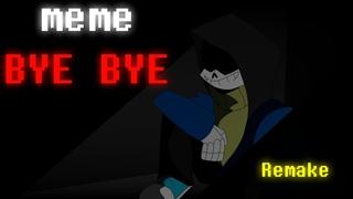 BYE BYE//REMAKE// - meme(Undertale/Dusttale)